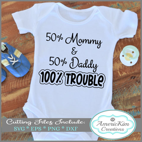"""50 Percent Mommy 50 Percent Daddy 100 Percent Trouble"" SVG Digital Downloads"