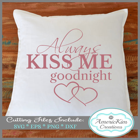 Always Kiss Me Goodnight Valentine SVG Cutting File Digital Downloads