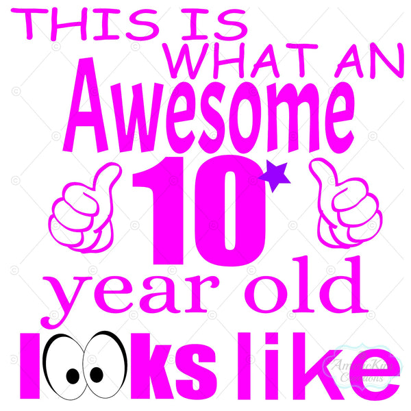 This is What an Awesome 10 Year Old Looks Like Girl SVG Digital Download