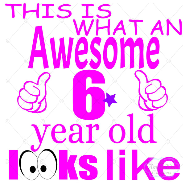 This is What an Awesome 6 Year Old Looks Like Girl SVG Digital Download