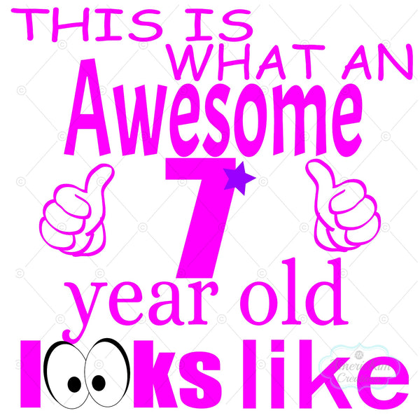 This is What an Awesome 7 Year Old Looks Like Girl SVG Digital Download