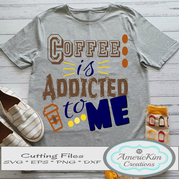 Coffee is Addicted to Me SVG File Digital Download