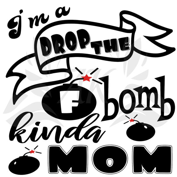 """I'm a F Bomb Kinda Mom"" SVG Cutting File,  Digital Downloads"