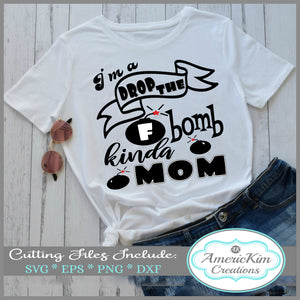 Im a F Bomb Kinda of Mom SVG Digital Downloads