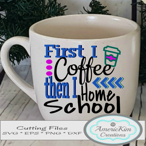 First I Coffee then I Home School SVG File Digital Download