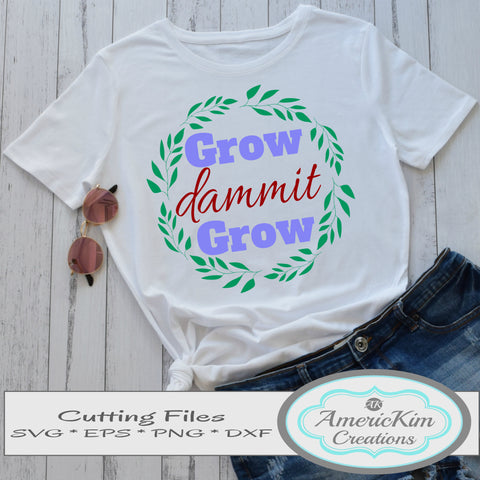 """Grow Dammit Grow"" Leaf Circle Garden SVG File Digital Download Cutting Files"