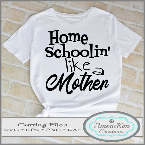 """Home Schooling Like A Mother"" SVG Cutting File Digital Download"