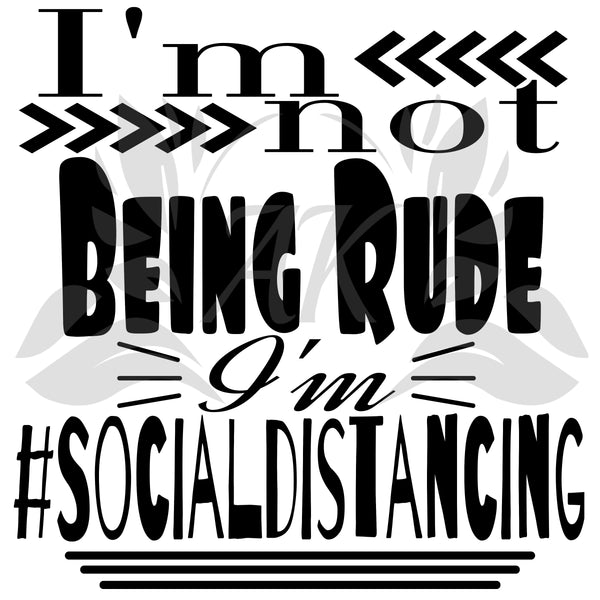 I'm Not Being Rude I'm #socialdistancing SVG Files Digital Download