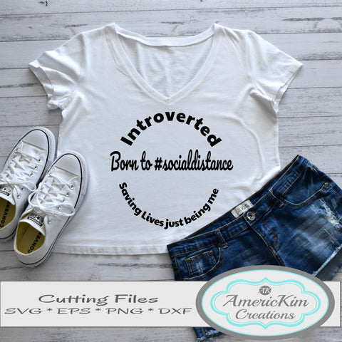 Introverted Saving Lives Just Being Me Born to Social Distance SVG File Digital Download
