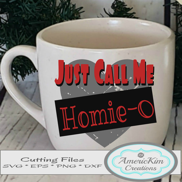 Just Call Me Homie-O SVG Digital Download