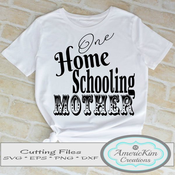 One Home Schooling Mother SVG File Digital Download