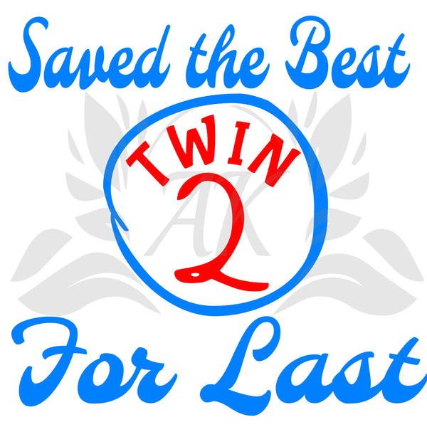 Twin 2 Saved the Best for Last SVG Files Digital Downloads