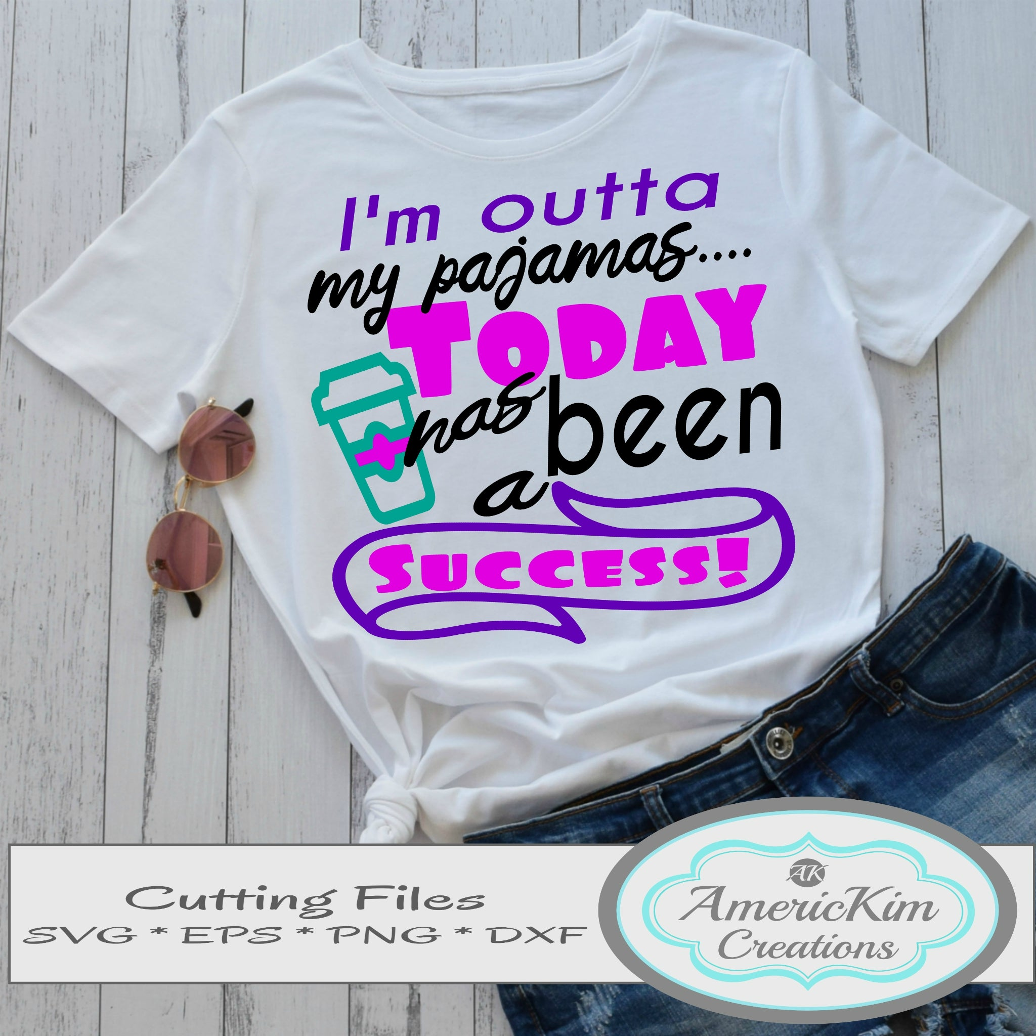 Im Outta my Pajamas Today has been a Success SVG Digital Downloads