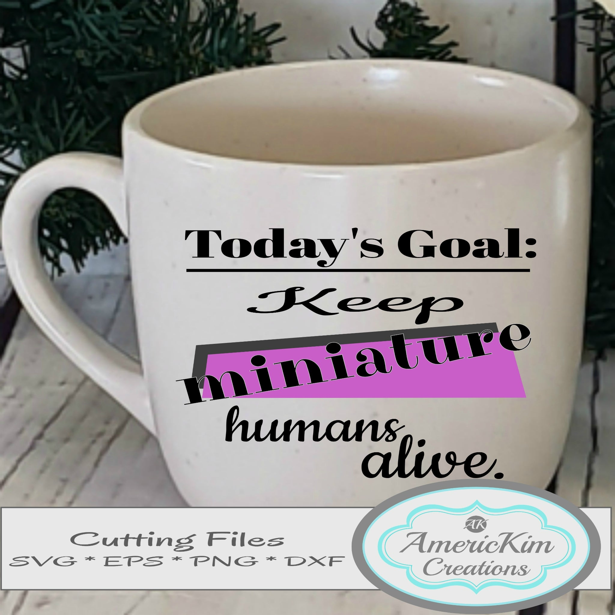 Today's Goal Keep Miniature Humans Alive SVG File Digital Download
