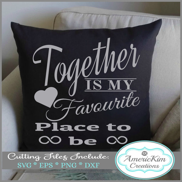"""Together is my Favourite Place to Be"" SVG Cutting Files Digital Downloads Australian English"