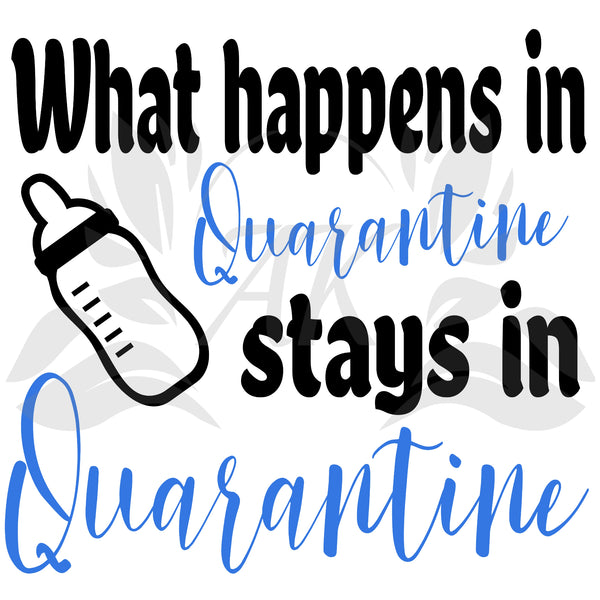 What Happens in Quarantine Stays in Quarantine SVG Digital Downloads