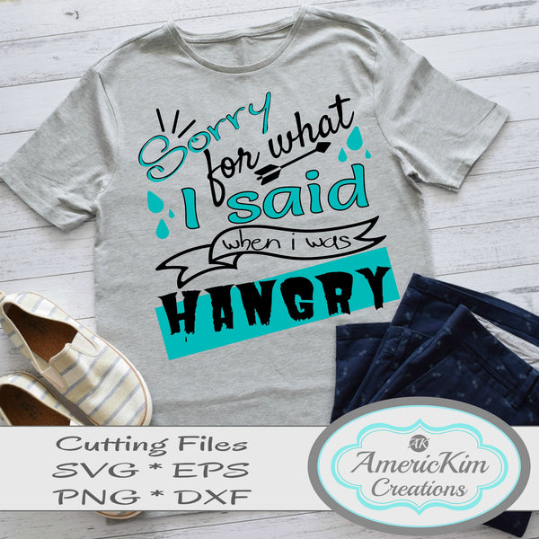 Sorry for what I said when I was Hangry SVG File Digital Download