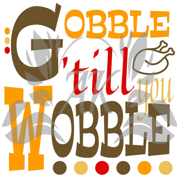 Gobble till You Wobble SVG File Digital Download