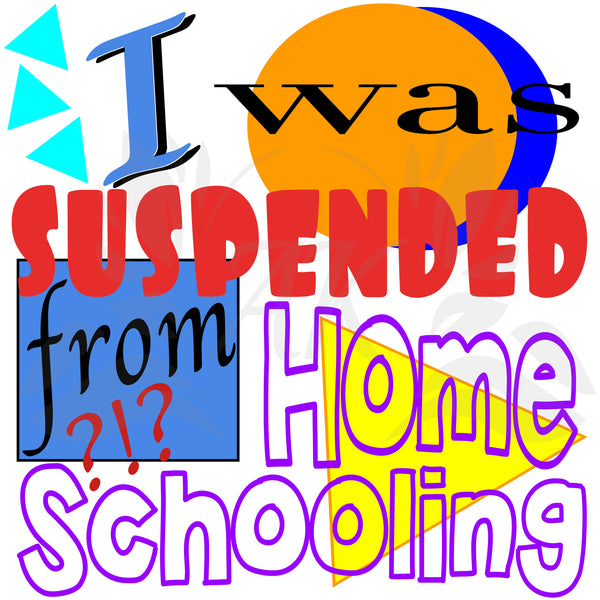 I Was Suspended from Home Schooling SVG File Digital Download