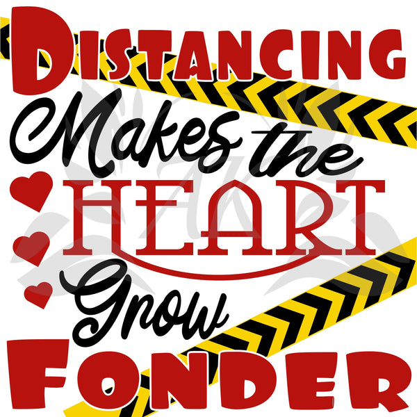 Distancing Makes the Heart Grow Fonder SVG File Digital Download