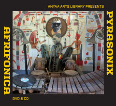 Anyaa Arts Library presents PYRASONIX (DVD) + AFRIFONICA (CD)
