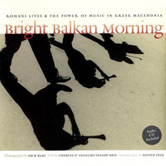 Dick Blau, Angeliki and Charles Keil, and Steven Feld: Bright Balkan Morning: Romani Lives and the Power of Music in Greek Macedonia; Book