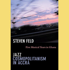 Steven Feld: Jazz Cosmopolitanism in Accra: Five Musical Years in Ghana, Book