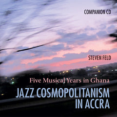 Steven Feld: Jazz Cosmopolitanism in Accra, CD Anthology