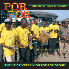 The La Drivers Union Por Por Group: Por Por: Honk Horn Music of Ghana