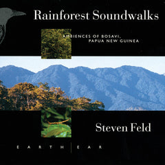 Steven Feld: Rainforest Soundwalks, Ambiences of Bosavi, Papua New Guinea