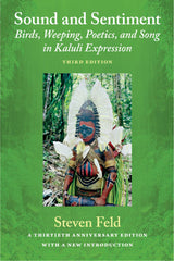 Steven Feld: Sound and Sentiment: Birds, Weeping, Poetics, and Song in Kaluli Expression, Book