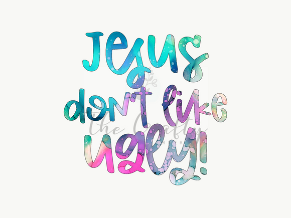 Jesus Don't Like Ugly Design Download