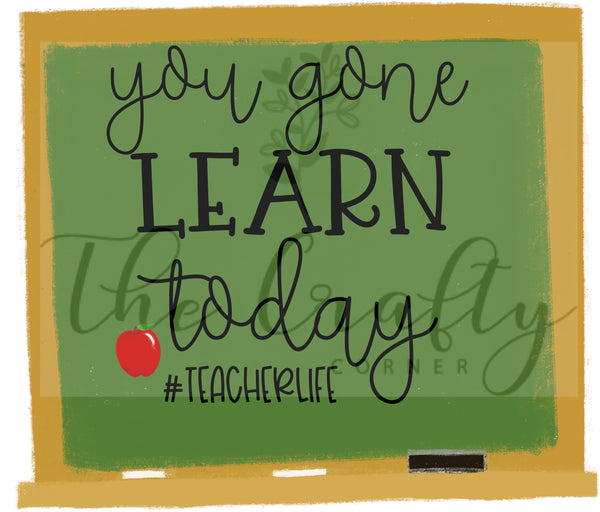 You Gone Learn Today Design Download