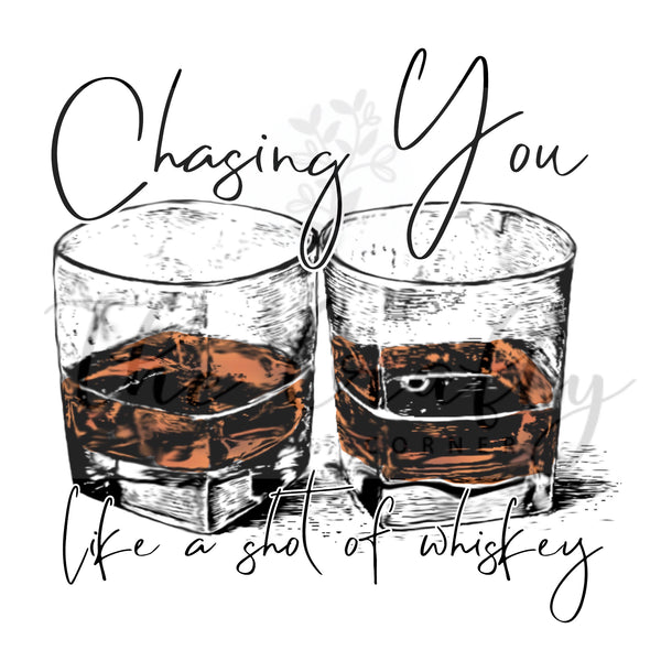 Chasing You Like A Shot Of Whiskey Transfer