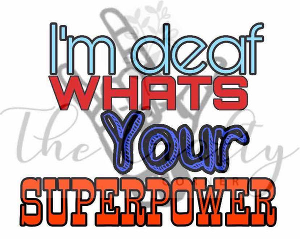 I'm Deaf What's Your Superpower Transfer