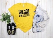 I'm Not Weird I'm Limited Edition Print Women tshirt