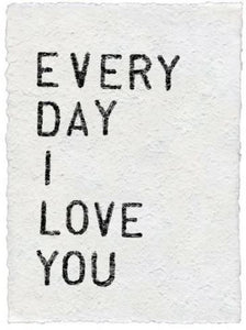 """Everyday I Love You"" Handmade Paper Print"