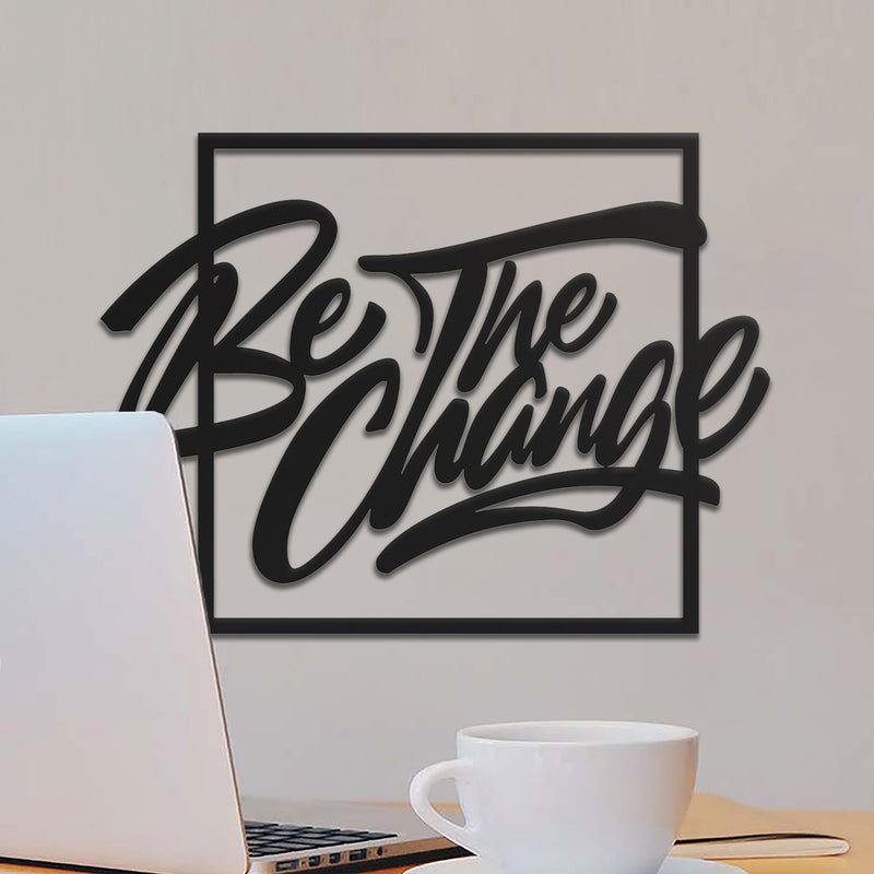 Be The Change - Metal Wall Art