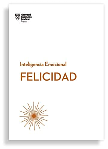 Felicidad-  Inteligencia Emocional - Harvard Business Review Press