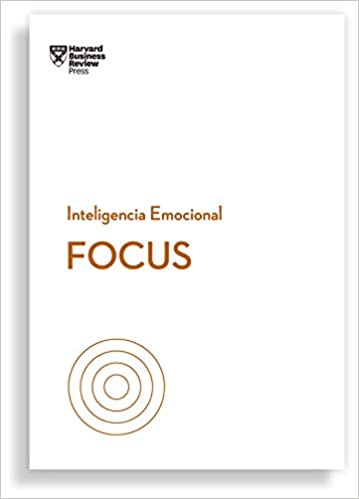 Focus-  Inteligencia Emocional - Harvard Business Review Press
