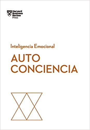 Autoconciencia- Inteligencia Emocional - Harvard Business Review Press