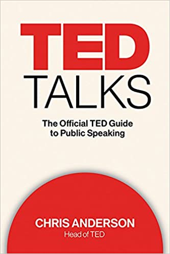 TED TALKS: The Official TED Guide to Public Speaking - Chris J. Anderson