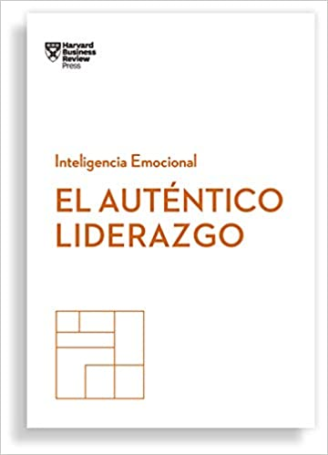 El Auténtico Liderazgo-  Inteligencia Emocional - Harvard Business Review Press
