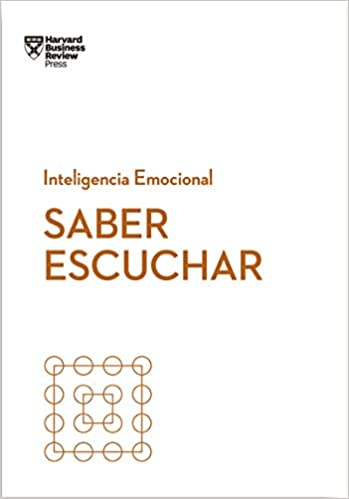 Saber Escuchar- Inteligencia Emocional - Harvard Business Review Press