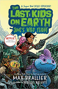 The Last Kids on Earth: June's Wild Flight - Max Brallier