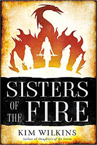 Sisters of the Fire (Daughters of the Storm -Bk. 2) - Kim Wilkins