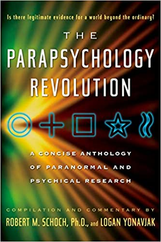 The Parapsychology Revolution - Robert M. Schoch/Logan Yonavjak