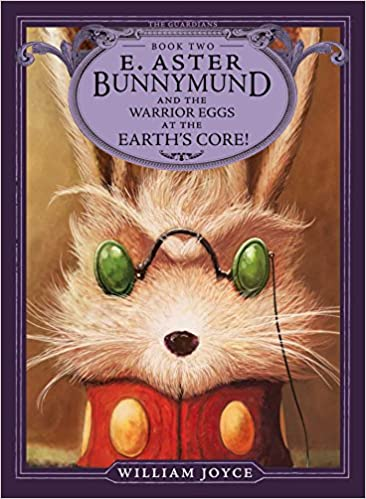 E. Aster Bunnymund and the Warrior Eggs at the Earth's Core! (The Guardians-Bk. 2) - William Joyce