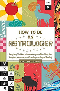 How to Be an Astrologer - Constance Stellas