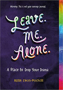 Leave. Me. Alone.: A Place to Drop Your Drama